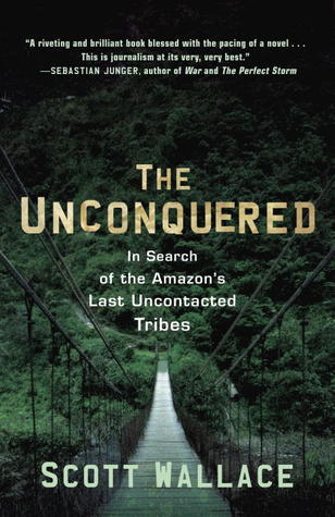 The Unconquered: In Search of the Amazon's Last Uncontacted Tribes