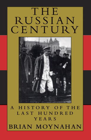 The Russian Century: A History of the Last Hundred Years