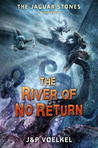 The River of No Return (Jaguar Stones, #3)