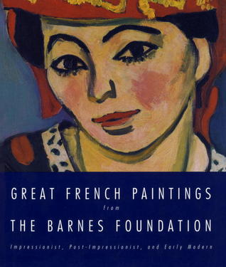Great French Paintings From The Barnes Foundation: Impressionist, Post-Impressionist, and Early Modern Albert C. Barnes Foundation