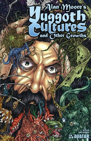 Yuggoth Cultures and Other Growths by Alan Moore