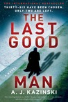 The Last Good Man by A.J. Kazinski