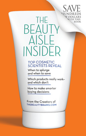 The Beauty Aisle Insider: Top Cosmetic Scientists Answer Your Questions about the Lotions, Potions and Other Beauty Products You Use Every Day