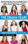 The Drama Years: Real Girls Talk About Surviving Middle School -- Bullies, Brands, Body Image, and More