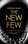 The New Few: A Very British Oligarchy. by Ferdinand Mount