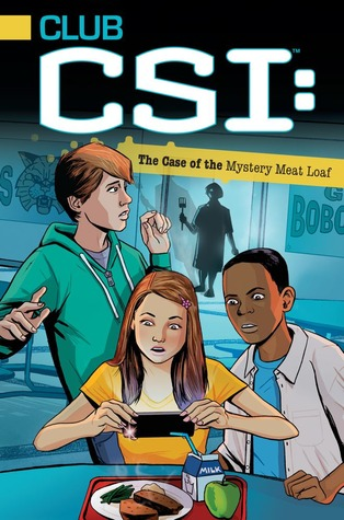 The Case of the Mystery Meat Loaf (Club CSI #1)