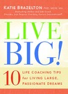 Live Big!: 10 Life Coaching Tips for Living Large, Passionate Dreams