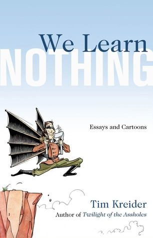 We Learn Nothing by Tim Kreider