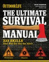 The Ultimate Survival Manual (Outdoor Life): Urban Adventure - Wilderness Survival - Disaster Preparedness