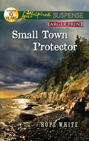 Small Town Protector by Hope White