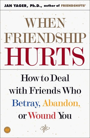 When Friendship Hurts: How to Deal with Friends Who Betray, Abandon, or Wound You