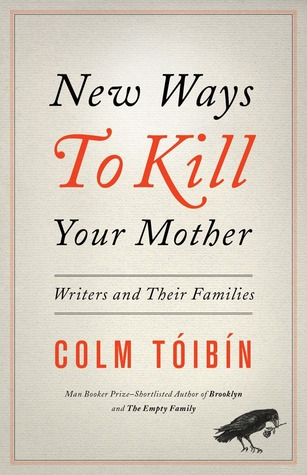 New Ways to Kill Your Mother by Colm Tóibín
