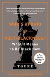 Who's Afraid of Post-Blackness?: What It Means to Be Black Now
