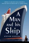 A Man and His Ship: America's Greatest Naval Architect and His Quest to Build the S.S. United States