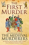 The First Murder  (The Medieval Murderers, #8)