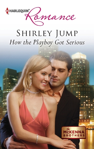 How the Playboy Got Serious by Shirley Jump
