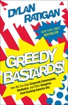 Greedy Bastards: How We Can Stop Corporate Communists, Banksters, and Other Vampires from Sucking America Dry