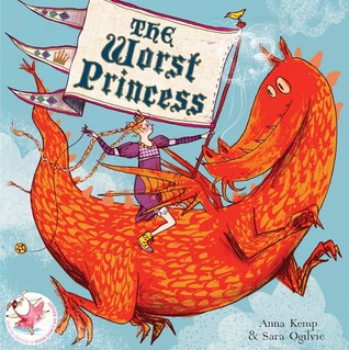 The Worst Princess. by Anna Kemp by Anna Kemp