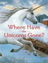 Where Have the Unicorns Gone? by Jane Yolen