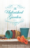 The Unfinished Garden by Barbara Claypole White