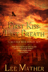First Kiss, Last Breath by Lee Mather
