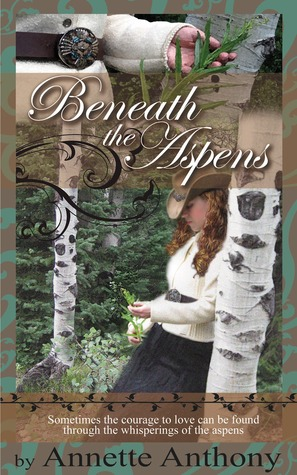 Beneath the Aspens by Annette Anthony