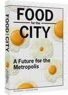 Food For The City - A Future For The Metropolis by Brigitte van der Sande