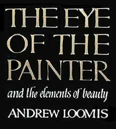 The Eye of the Painter by Andrew Loomis