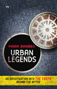 Urban Legends Uncovered: An Investigation into the Truths Behind the Myths: An Investigation into the Truth Behind the Myths