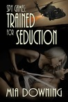 Trained for Seduction (Spy Games, #1)