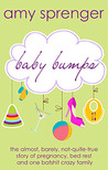 Baby Bumps: The Almost, Barely, Not-Quite-True Story of Pregnancy, Bed Rest and One Batshit Crazy Family