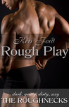 Rough Play (The Roughnecks, #2)