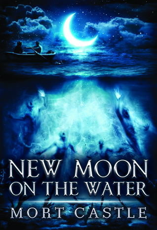 New Moon on the Water by Mort Castle