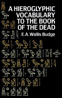 Hieroglyphic Vocabulary to the Book of the Dead by E.A. Wallis Budge