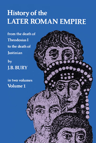 History of the Later Roman Empire from the Death of Theodosiu... by John B. Bury