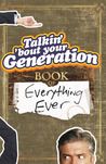 Talkin' 'Bout Your Generation Book of Everything Ever