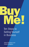 Buy Me!: 10 Steps to Selling Yourself Every Time. Adam Riccoboni, Daniel Callaghan