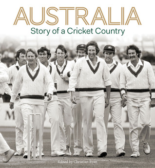 Australia - Story of a Cricket Country by Christian Ryan
