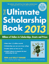The Ultimate Scholarship Book 2013: Billions of Dollars in Scholarships, Grants and Prizes