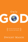 Only God: Change Your Story, Change the World: Change Your Story, Change the World