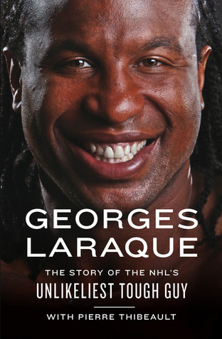 Free online download Georges Laraque: The Story of the NHL's Unlikeliest Tough Guy by Georges Laraque CHM