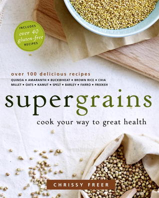 Supergrains: Eat Your Way to Great Health with Grains Everyday