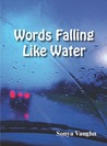 Words Falling Like Water by Sonya Vaughn