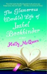 The Glamorous (Double) Life of Isabel Bookbinder by Holly McQueen