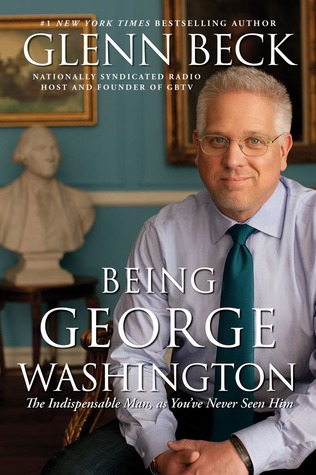 Being George Washington: The Indespensable Man, As You've Never Seen Him