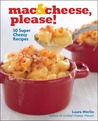 Mac &amp; Cheese, Please!: 50 Super Cheesy Recipes
