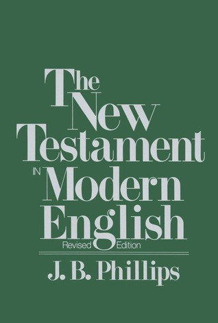 The New Testament in Modern English by J.B. Phillips