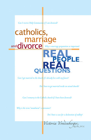 Catholics, Marriage and Divorce: Real People, Real Questions