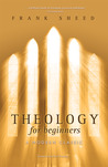 Theology for Beginners by Frank J. Sheed