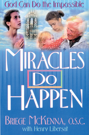 Miracles Do Happen by Briege McKenna